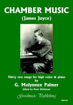 Palmer Chamber Music 32 songs for High voice and Piano (texts James Joyce) (edited by Peter Dickinson)