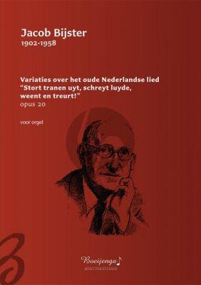 """Bijster Variaties over het oude Nederlandse lied """"Stort tranen uyt, schreyt luyde, weent en treurt!"""", Opus 20 Orgel"""