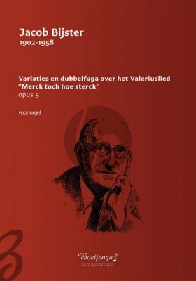 """Bijster Variaties en dubbelfuga over het Valeriuslied """"Merck toch hoe sterck"""" Opus 5 Orgel"""