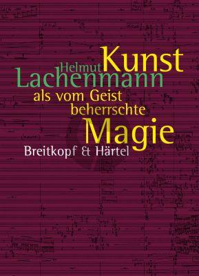 Lachenmann Kunst als vom Geist beherrschte Magie (Texte zur Musik 1996 bis 2020) (Ulrich Moss)