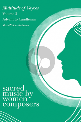 Album Multitude of Voyces: Sacred Music by Women Composers. Volume 3: Advent to Candlemas (26 diverse anthems by historical and living women comopsers, for Mixed Voices)
