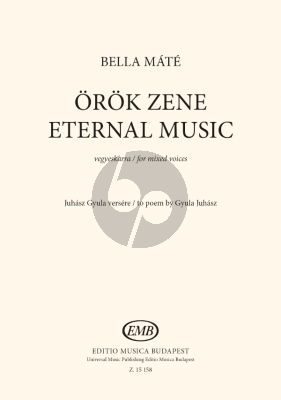 Bella Eternal Music for Mixed Voices (Words by Juhász Gyula Translated by Czipott Péter)