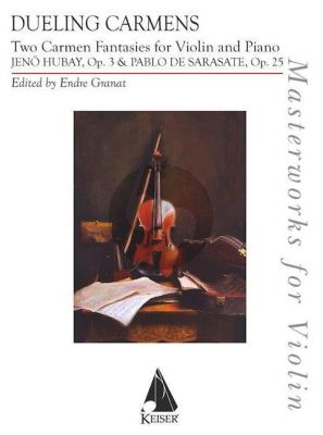 Dueling Carmens: Two Carmen Fantasies by Hubay and Sarasate Violin and Piano (arr. Endre Granat)