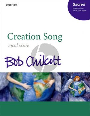 Chilcott Creation Song SATB-Upper Voices and Organ
