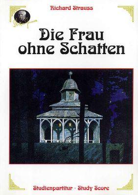 Strauss Die Frau ohne Schatten Op.65 (1918) Studein Partitur (Oper in drei Akten von Hugo von Hofmannsthal)
