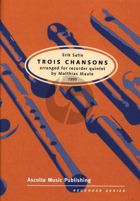 Satie 3 Chansons 5 Recorders (SAATB) (Score/Parts) (arr. Matthias Maute)