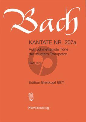 Kantate BWV 207A - Auf, schmetternde Tone der muntern Trompeten
