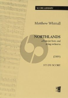 Whittall Northlands (2009) (Album for Horn & Natural Horn and String Orchestra) (Study Score)