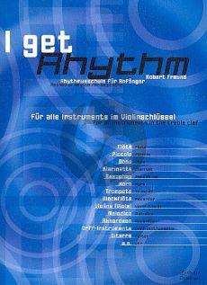 Freund I Get Rhythm. Rhythmusschule fur Anfanger (alle Instr. im Violinschlussel)