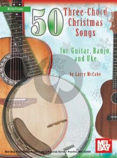 50 Three-Chord Christmas Songs for Guitar, Banjo and Ukelele