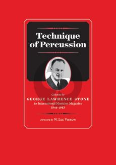 Stone Technique of Percussion (Columns by George Lawrence Stone for International Musician Magazine 1946--1963)